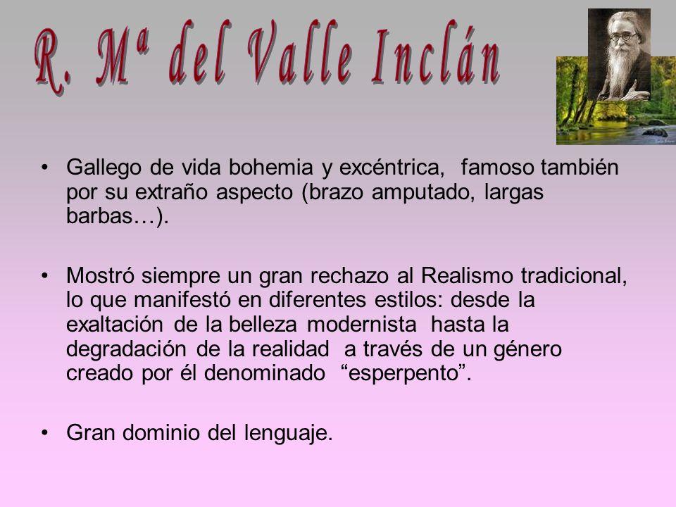 R. Mª del Valle InclánGallego de vida bohemia y excéntrica, famoso también por su extraño aspecto (brazo amputado, largas barbas…).