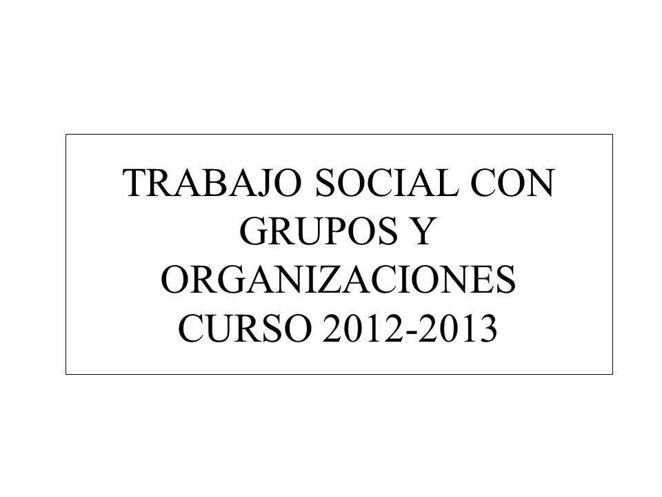 TRABAJO SOCIAL CON GRUPOS Y ORGANIZACIONES CURSO 2012-2013