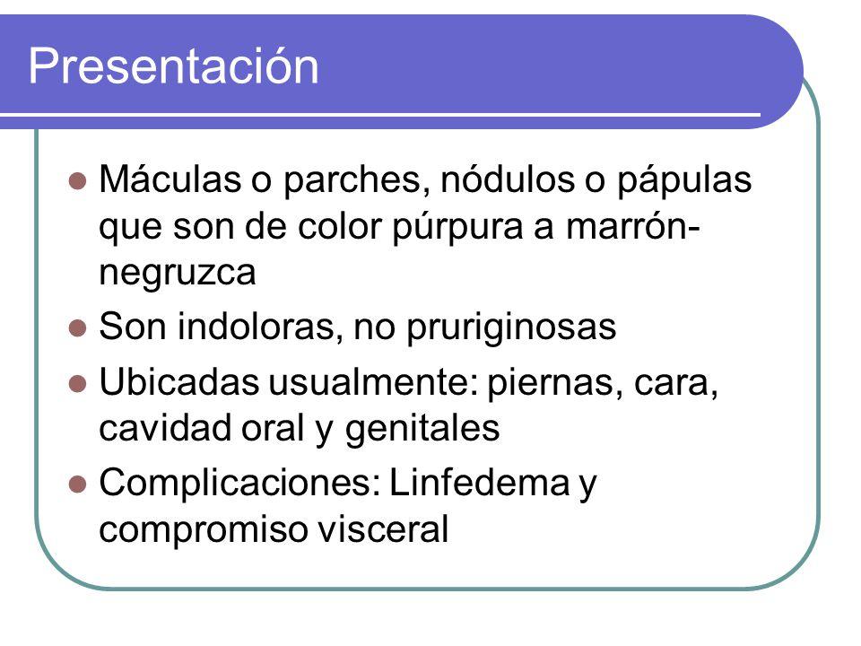 Presentación Máculas o parches, nódulos o pápulas que son de color púrpura a marrón-negruzca. Son indoloras, no pruriginosas.