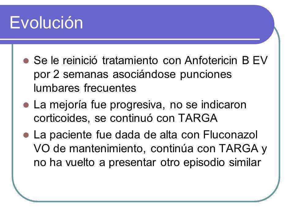Evolución Se le reinició tratamiento con Anfotericin B EV por 2 semanas asociándose punciones lumbares frecuentes.