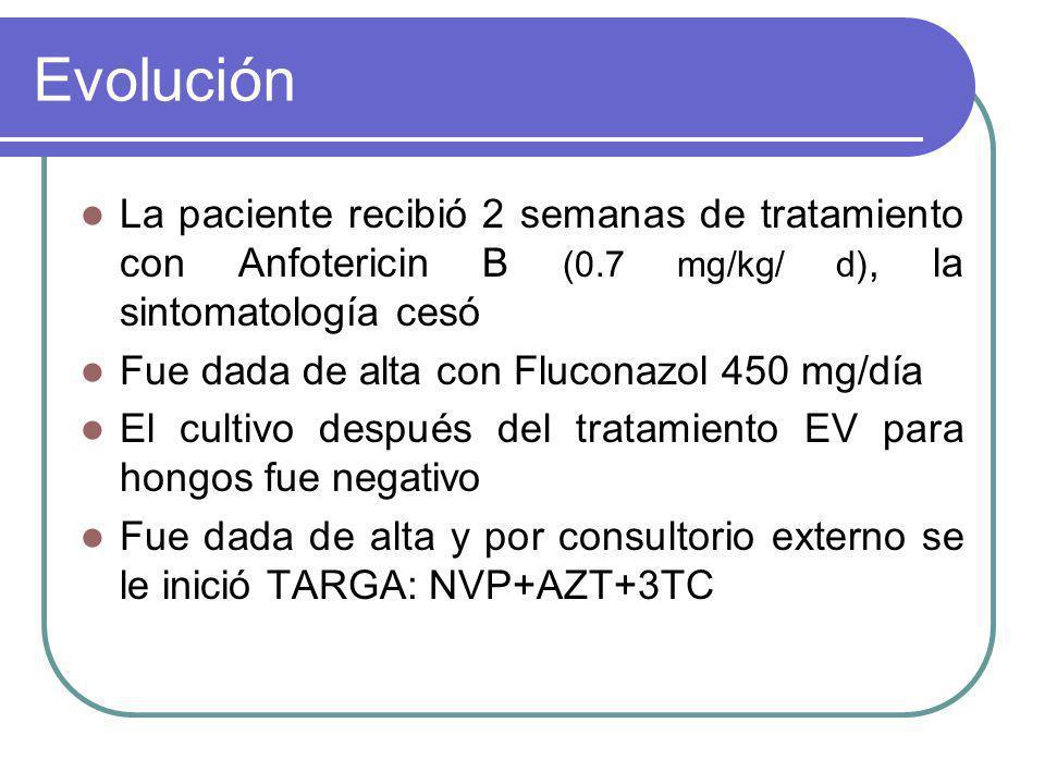 Evolución La paciente recibió 2 semanas de tratamiento con Anfotericin B (0.7 mg/kg/ d), la sintomatología cesó.