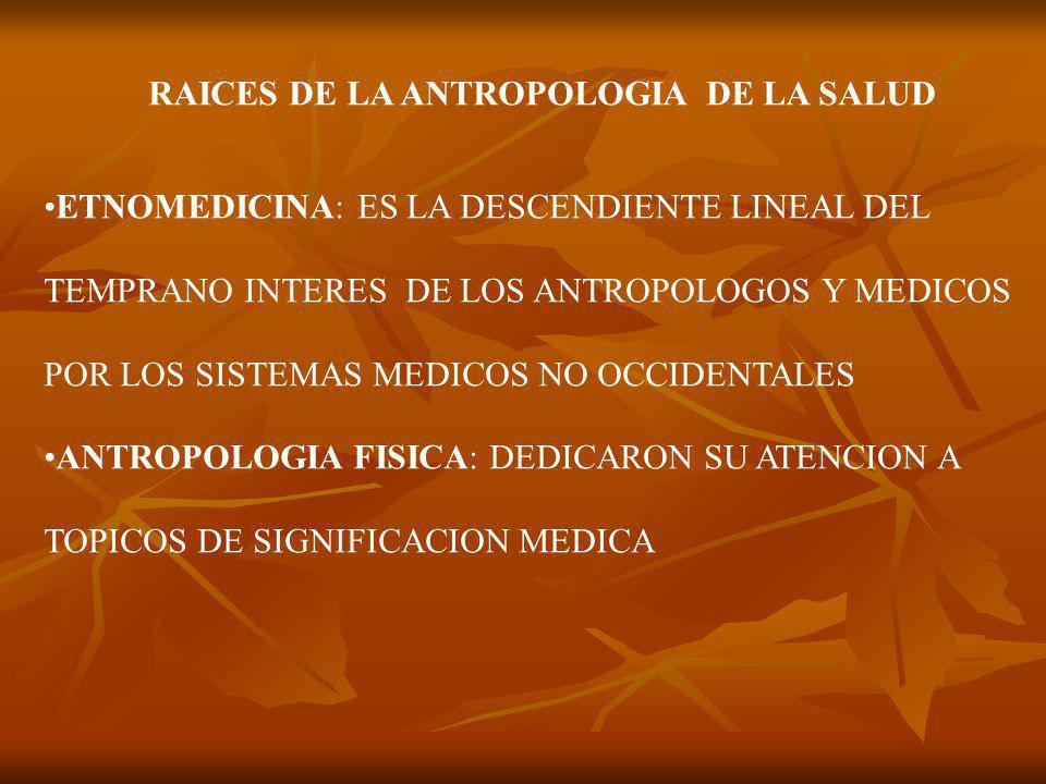 RAICES DE LA ANTROPOLOGIA DE LA SALUD
