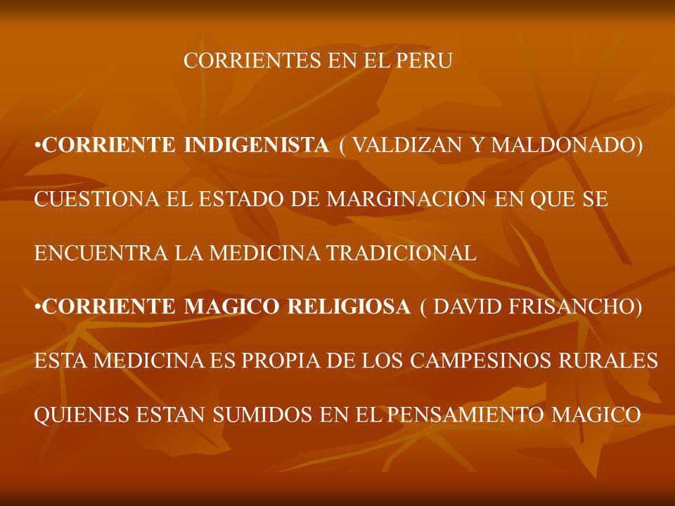 CORRIENTES EN EL PERU CORRIENTE INDIGENISTA ( VALDIZAN Y MALDONADO) CUESTIONA EL ESTADO DE MARGINACION EN QUE SE.