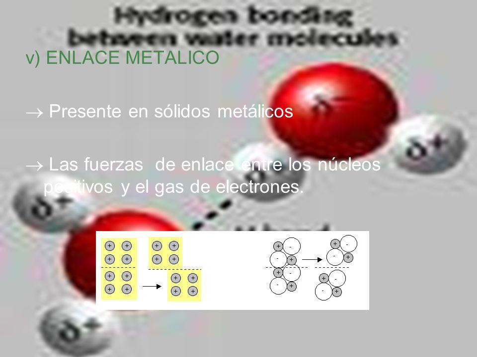 v) ENLACE METALICO  Presente en sólidos metálicos.