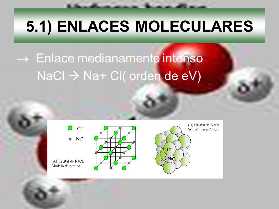 5.1) ENLACES MOLECULARES  Enlace medianamente intenso