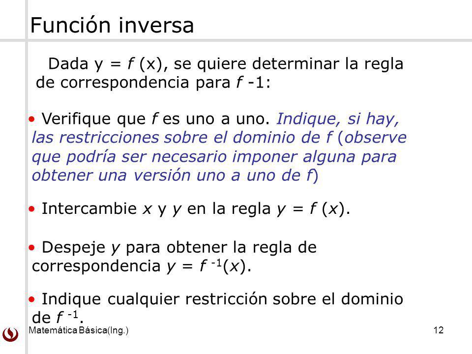 Función inversa Dada y = f (x), se quiere determinar la regla de correspondencia para f -1: