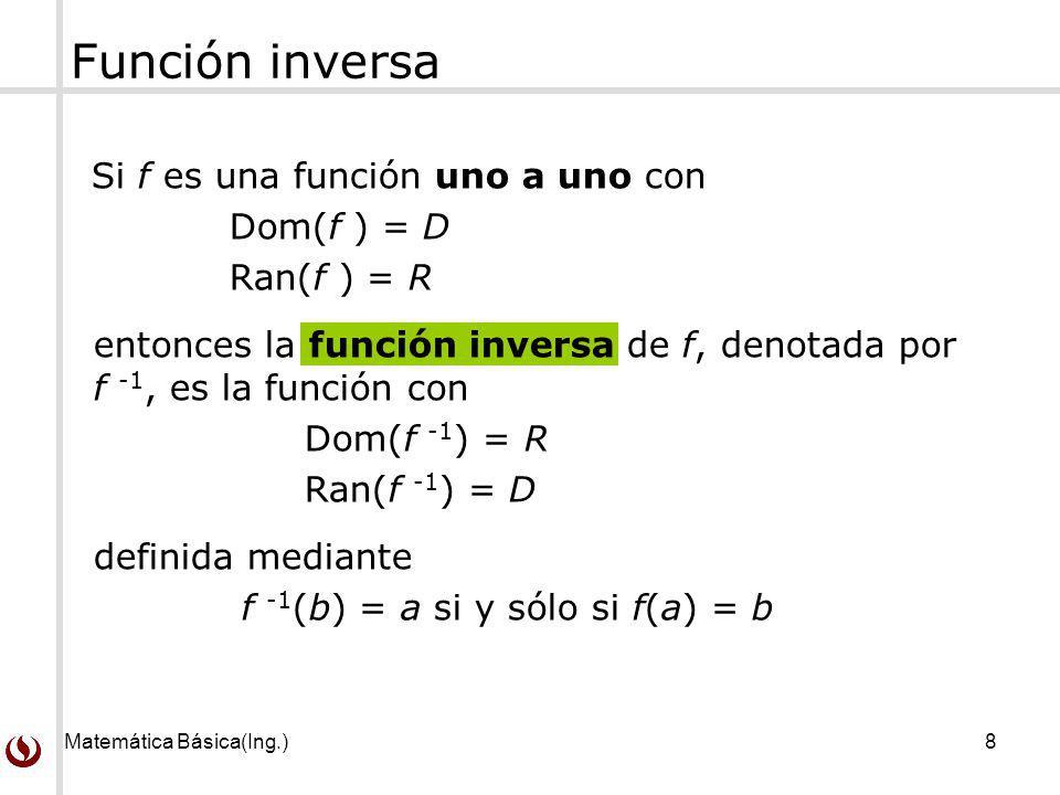 Función inversa Si f es una función uno a uno con Dom(f ) = D