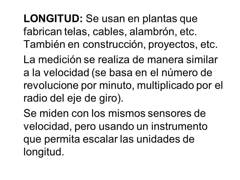 LONGITUD: Se usan en plantas que fabrican telas, cables, alambrón, etc