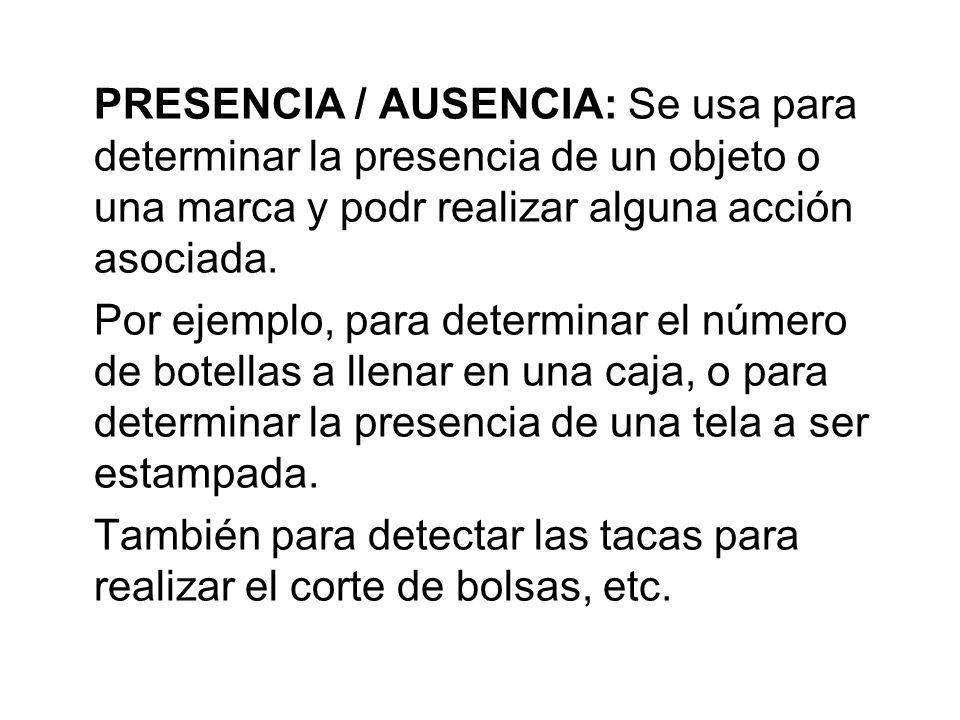 PRESENCIA / AUSENCIA: Se usa para determinar la presencia de un objeto o una marca y podr realizar alguna acción asociada.