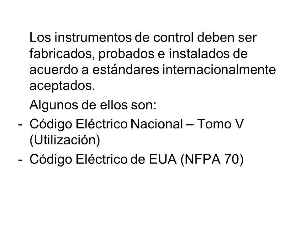 Los instrumentos de control deben ser fabricados, probados e instalados de acuerdo a estándares internacionalmente aceptados.