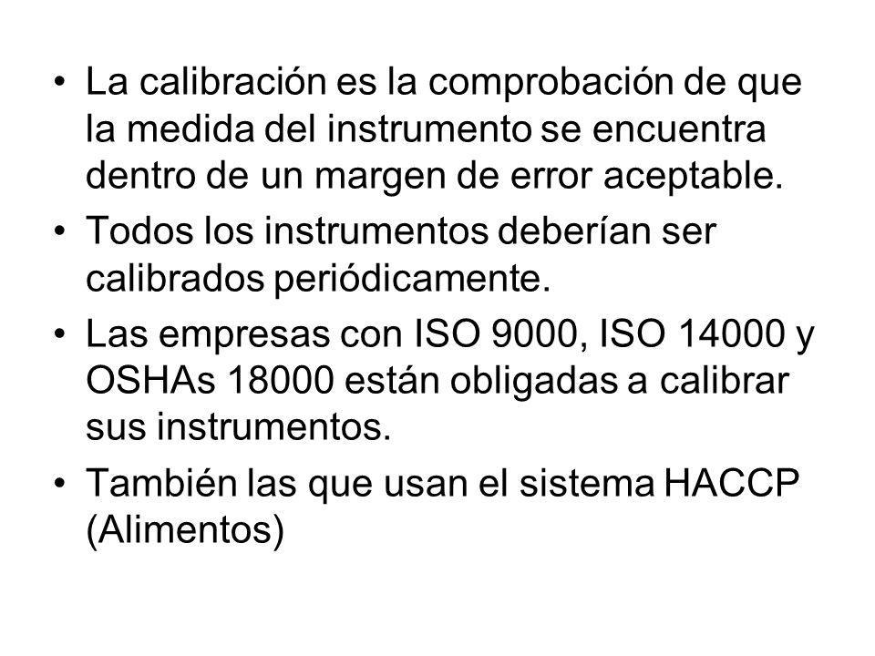 La calibración es la comprobación de que la medida del instrumento se encuentra dentro de un margen de error aceptable.