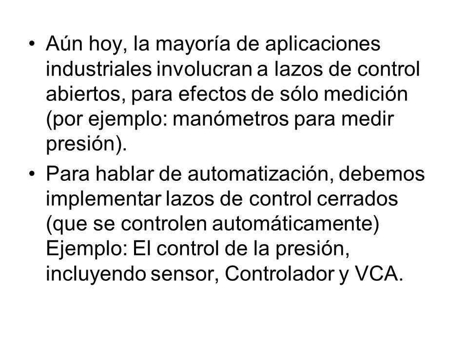 Aún hoy, la mayoría de aplicaciones industriales involucran a lazos de control abiertos, para efectos de sólo medición (por ejemplo: manómetros para medir presión).