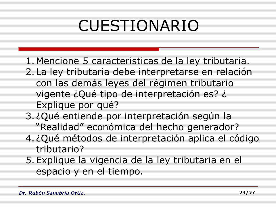 CUESTIONARIO Mencione 5 características de la ley tributaria.