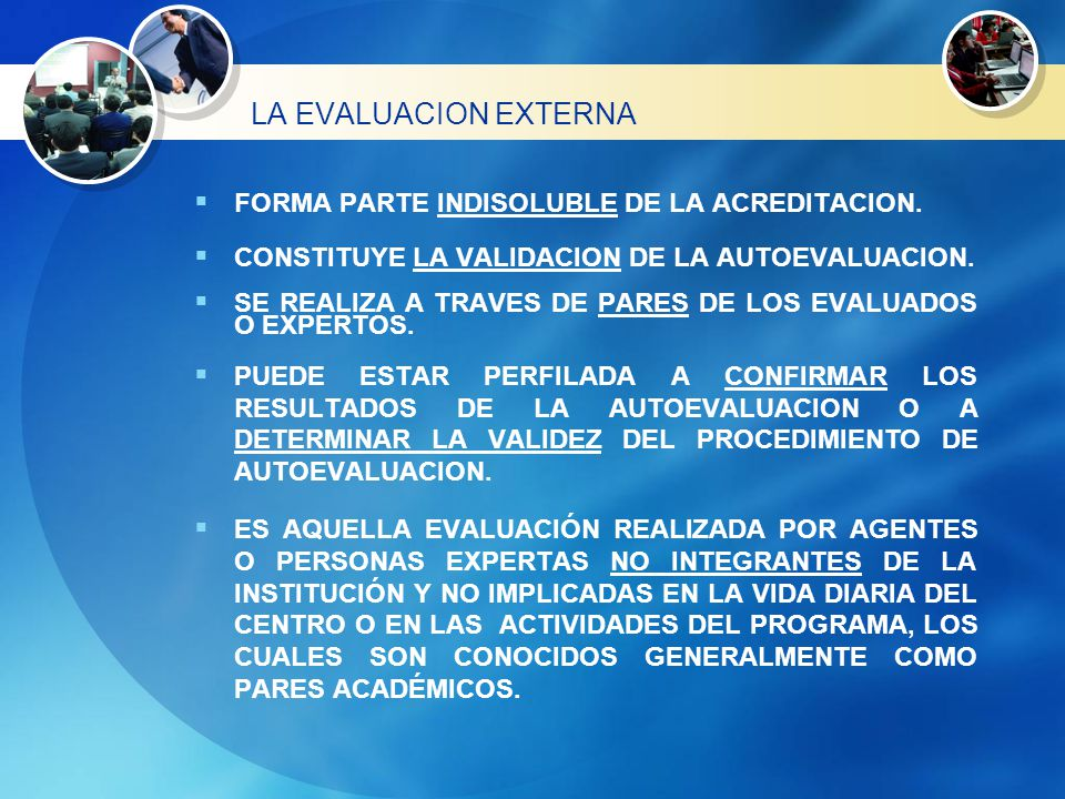 LA EVALUACION EXTERNA FORMA PARTE INDISOLUBLE DE LA ACREDITACION.