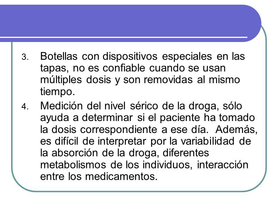 Botellas con dispositivos especiales en las tapas, no es confiable cuando se usan múltiples dosis y son removidas al mismo tiempo.