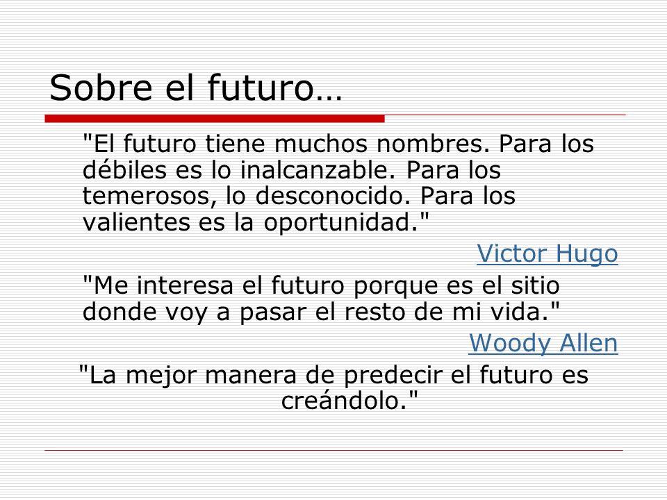 La mejor manera de predecir el futuro es creándolo.