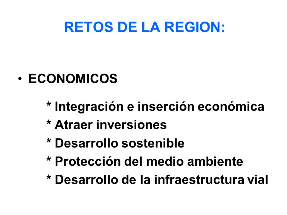 RETOS DE LA REGION: ECONOMICOS * Integración e inserción económica