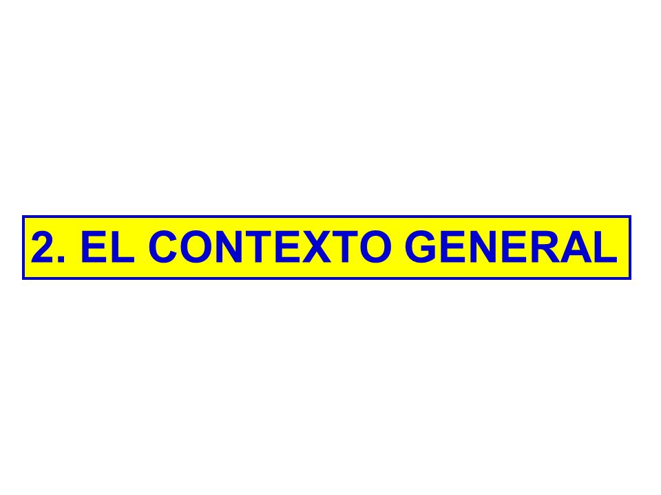 2. EL CONTEXTO GENERAL