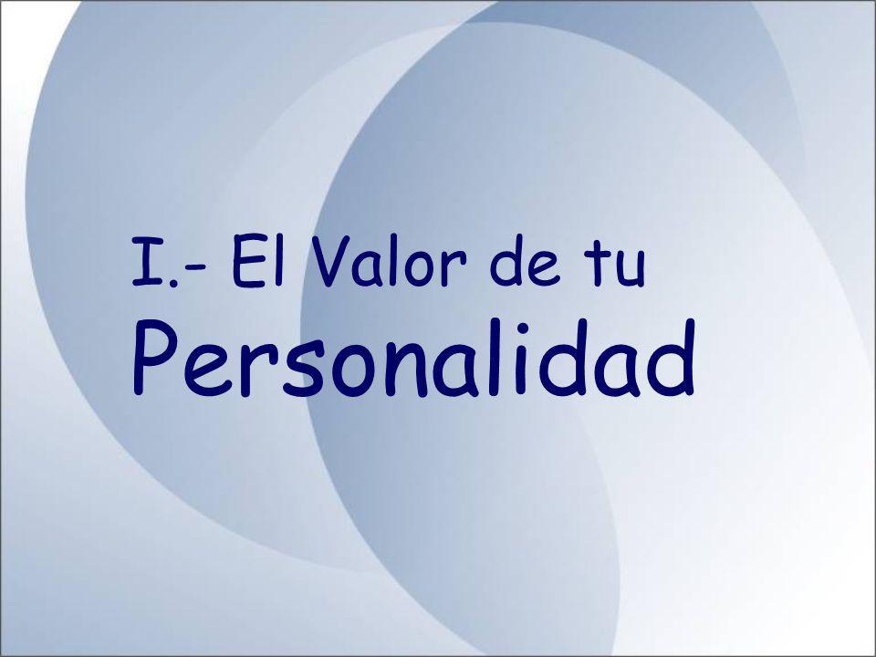 I.- El Valor de tu Personalidad