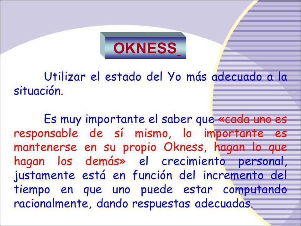 OKNESS Utilizar el estado del Yo más adecuado a la situación.