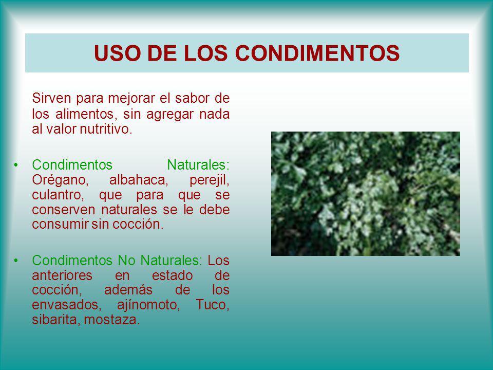 USO DE LOS CONDIMENTOS Sirven para mejorar el sabor de los alimentos, sin agregar nada al valor nutritivo.