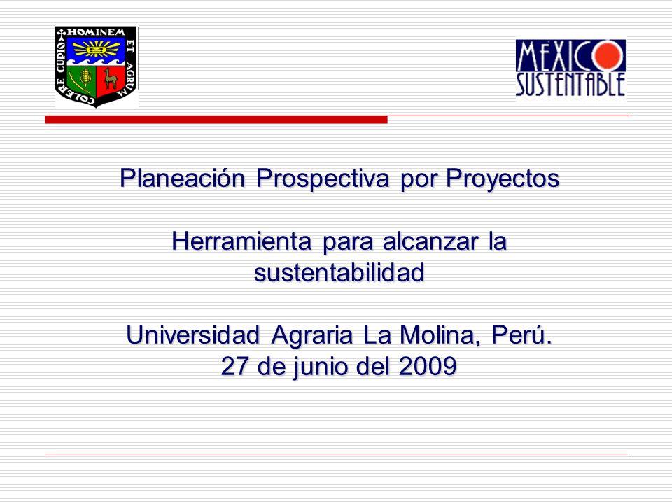 Planeación Prospectiva por Proyectos Herramienta para alcanzar la sustentabilidad Universidad Agraria La Molina, Perú.