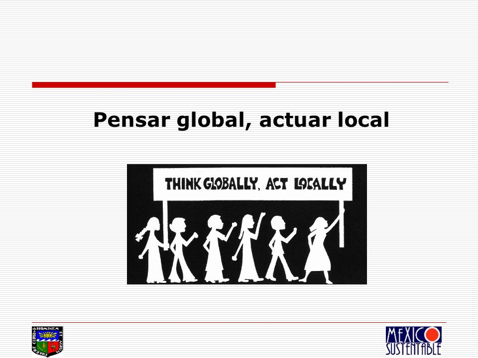 Pensar global, actuar local