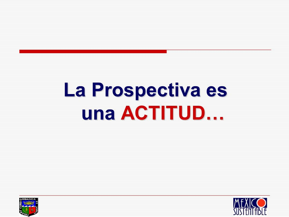 La Prospectiva es una ACTITUD…