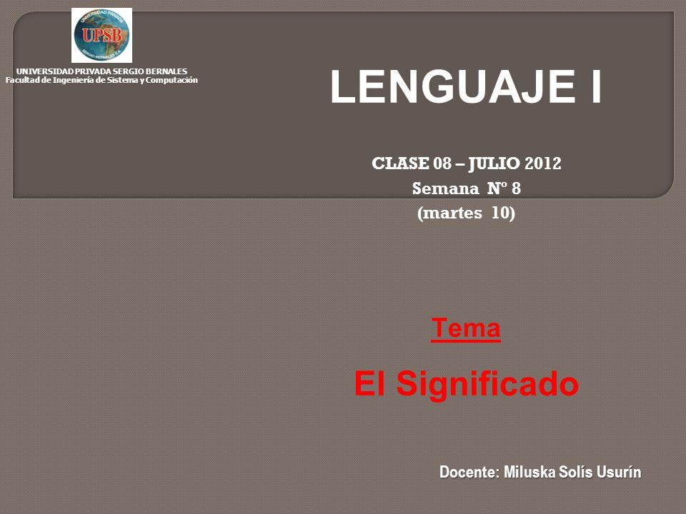 LENGUAJE I El Significado Tema CLASE 08 – JULIO 2012 Semana Nº 8