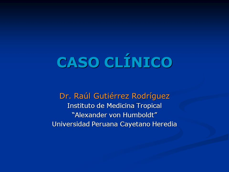 CASO CLÍNICO Dr. Raúl Gutiérrez Rodríguez