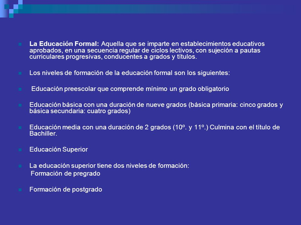 Los niveles de formación de la educación formal son los siguientes: