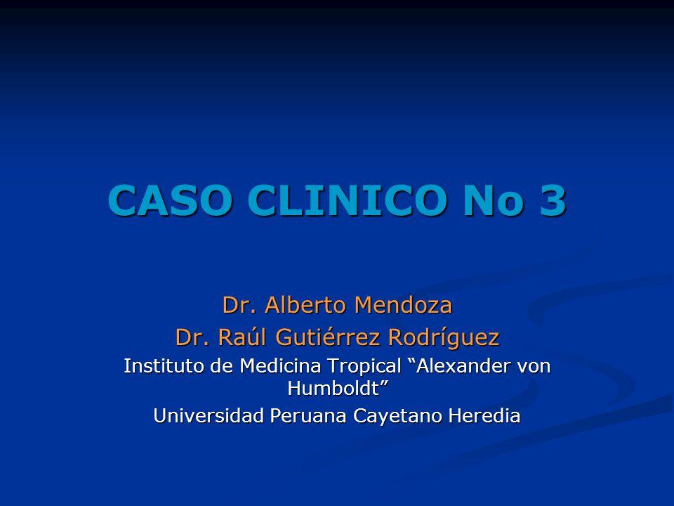 CASO CLINICO No 3 Dr. Alberto Mendoza Dr. Raúl Gutiérrez Rodríguez