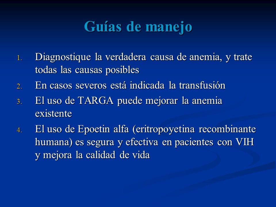 Guías de manejo Diagnostique la verdadera causa de anemia, y trate todas las causas posibles. En casos severos está indicada la transfusión.