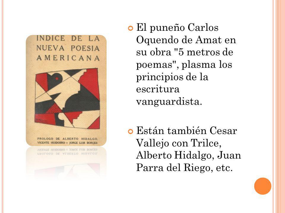 El puneño Carlos Oquendo de Amat en su obra 5 metros de poemas , plasma los principios de la escritura vanguardista.