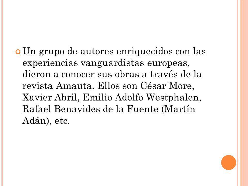 Un grupo de autores enriquecidos con las experiencias vanguardistas europeas, dieron a conocer sus obras a través de la revista Amauta.