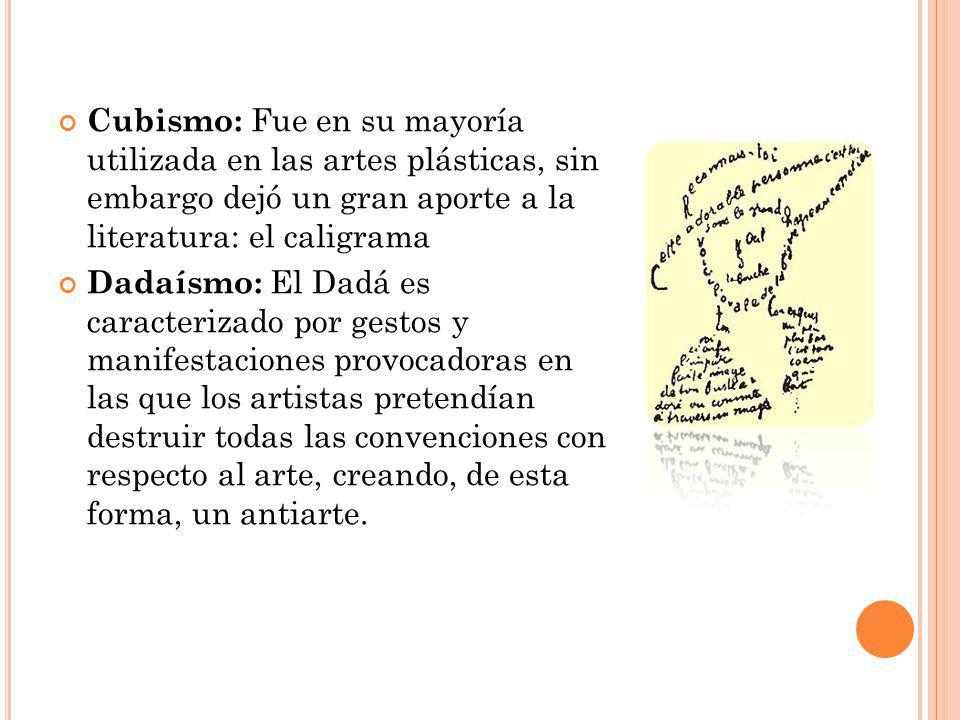 Cubismo: Fue en su mayoría utilizada en las artes plásticas, sin embargo dejó un gran aporte a la literatura: el caligrama