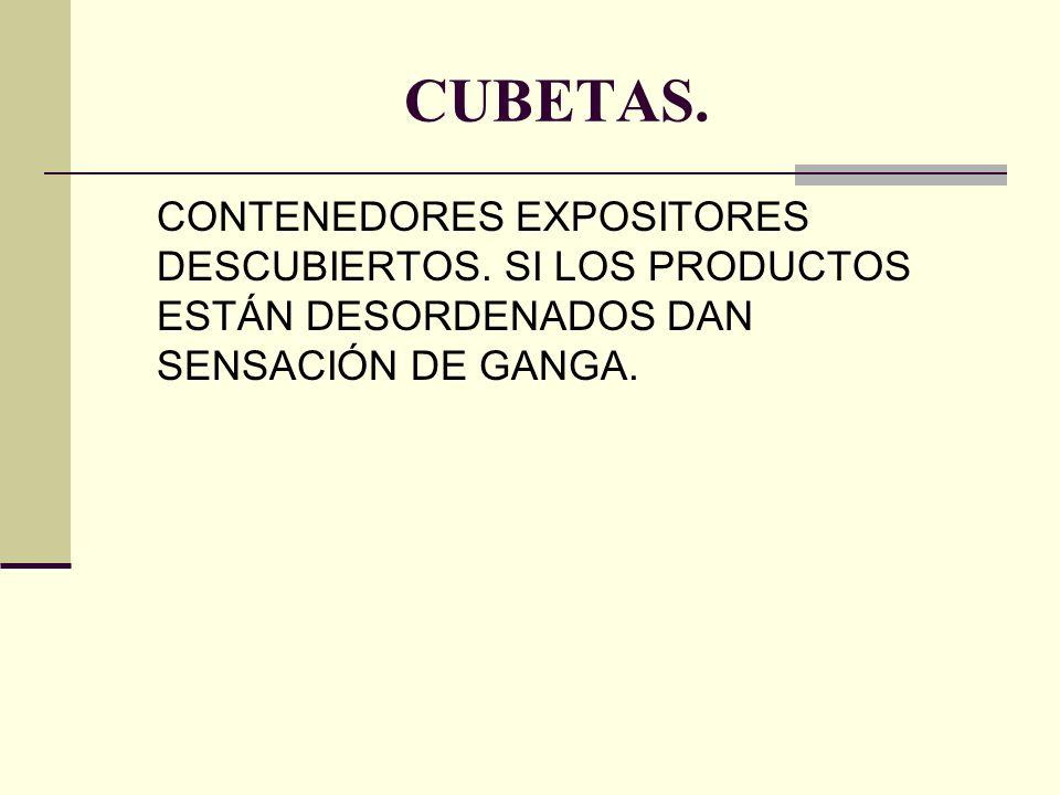 CUBETAS. CONTENEDORES EXPOSITORES DESCUBIERTOS.