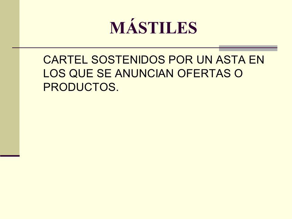 MÁSTILES CARTEL SOSTENIDOS POR UN ASTA EN LOS QUE SE ANUNCIAN OFERTAS O PRODUCTOS.