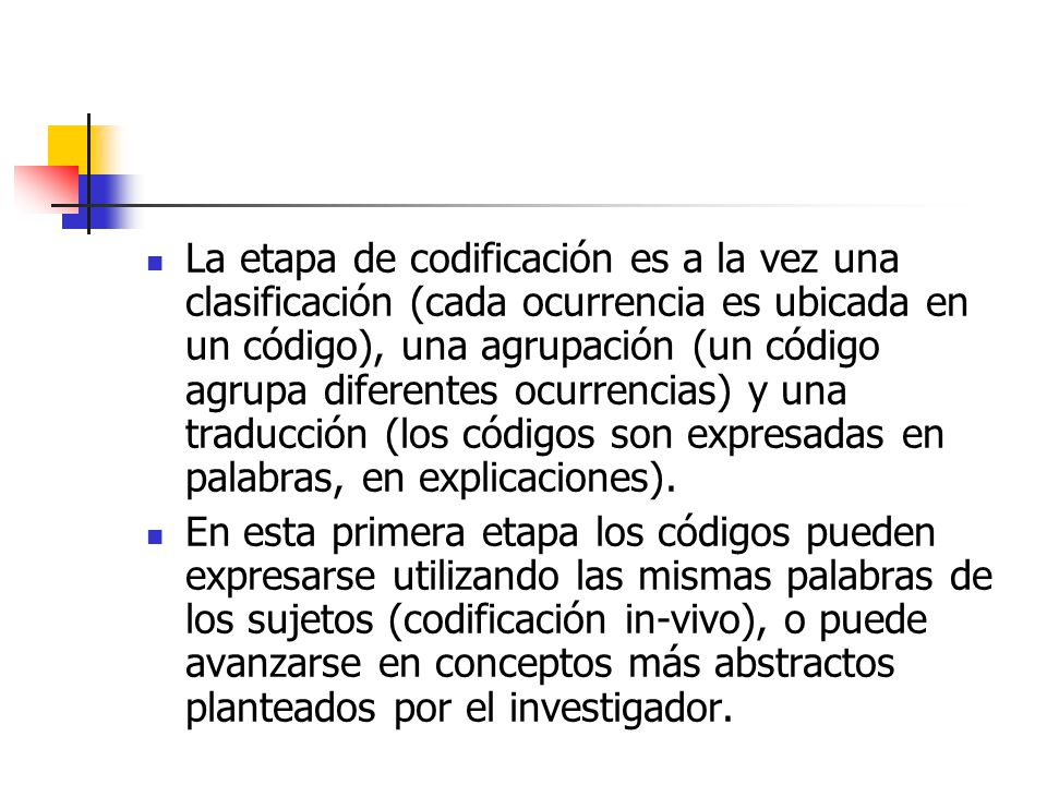 La etapa de codificación es a la vez una clasificación (cada ocurrencia es ubicada en un código), una agrupación (un código agrupa diferentes ocurrencias) y una traducción (los códigos son expresadas en palabras, en explicaciones).