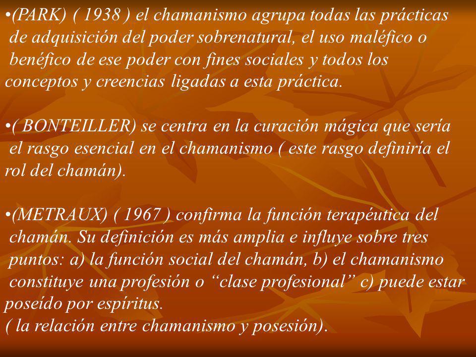 (PARK) ( 1938 ) el chamanismo agrupa todas las prácticas
