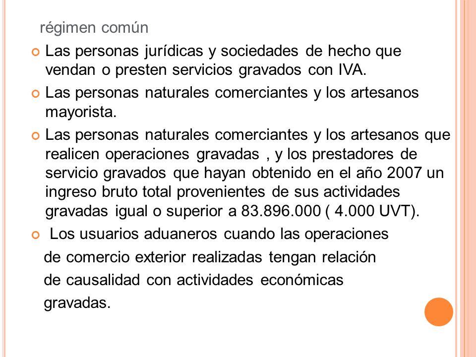 régimen común Las personas jurídicas y sociedades de hecho que vendan o presten servicios gravados con IVA.
