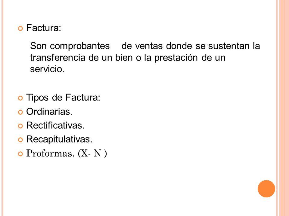 Factura: Tipos de Factura: Ordinarias. Rectificativas. Recapitulativas. Proformas. (X- N )