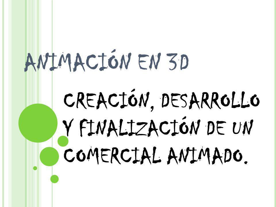CREACIÓN, DESARROLLO Y FINALIZACIÓN DE UN COMERCIAL ANIMADO.