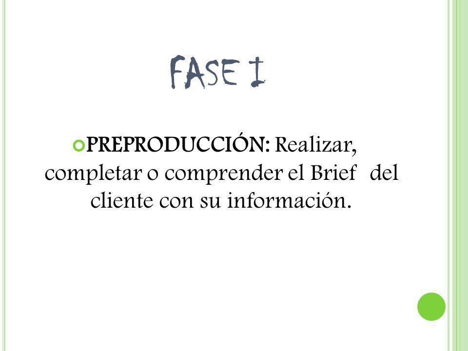 FASE I PREPRODUCCIÓN: Realizar, completar o comprender el Brief del cliente con su información.