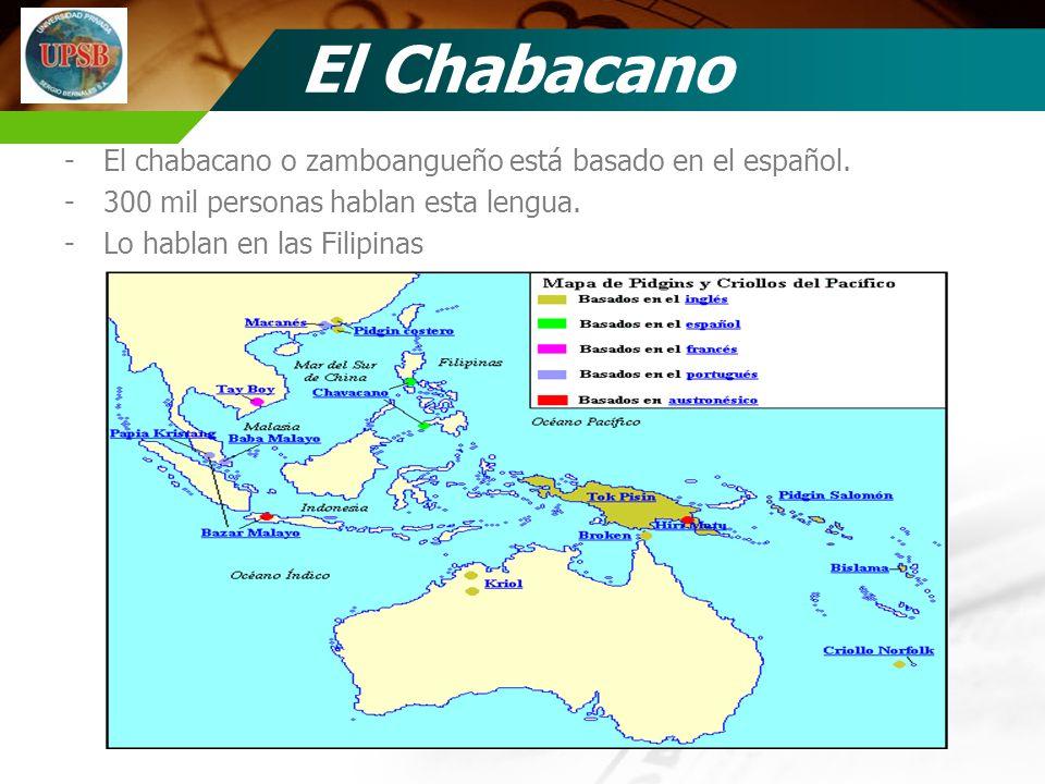 El Chabacano El chabacano o zamboangueño está basado en el español.