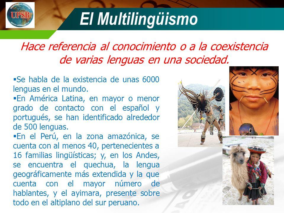 El Multilingüismo Hace referencia al conocimiento o a la coexistencia de varias lenguas en una sociedad.