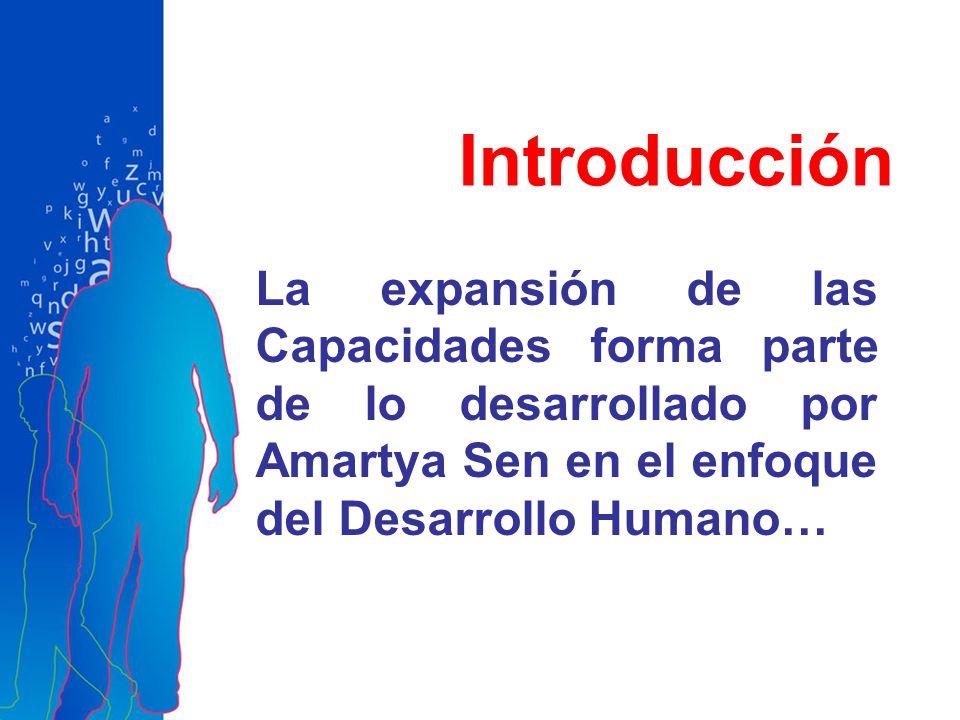 Introducción La expansión de las Capacidades forma parte de lo desarrollado por Amartya Sen en el enfoque del Desarrollo Humano…
