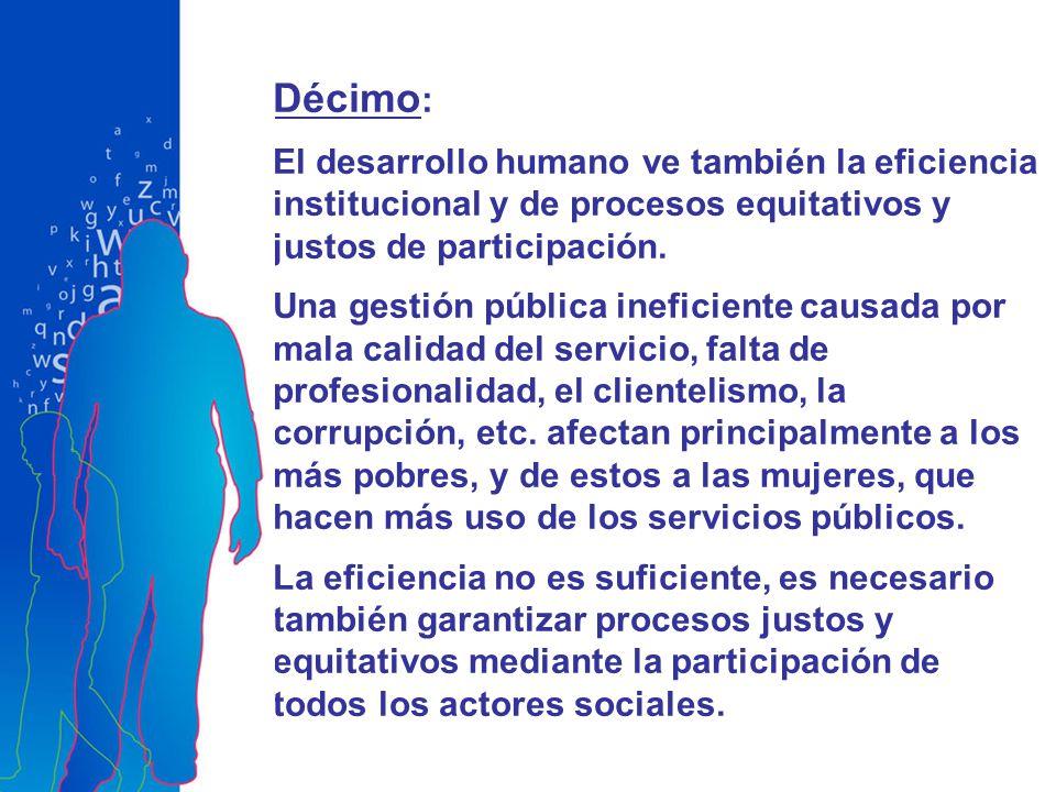 Décimo: El desarrollo humano ve también la eficiencia institucional y de procesos equitativos y justos de participación.