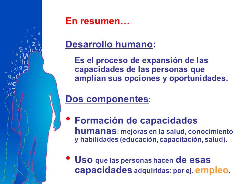 En resumen… Desarrollo humano: Dos componentes: