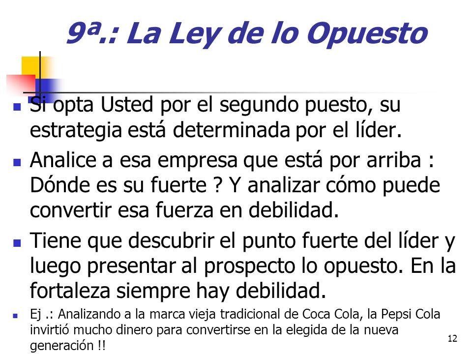 9ª.: La Ley de lo Opuesto Si opta Usted por el segundo puesto, su estrategia está determinada por el líder.